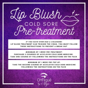 IMPORTANT INFORMATION 👄⚡️  Lip Blush Cold Sore Pre- Treatment:  👄If you have EVER had a coldsore, even if you haven't had one for years - the virus still lives in your body and can be triggered by the Lip Blush treatment  💉Scratches to the surface of your lip can disturb the virus and cause coldsores to appear which can be painful and take a long time to heal. It is very important that you follow these instructions pre-treatment to reduce the likelihood of a coldsore from breaking out  ⏱At least one week prior to your initial treatment, purchase 2 courses of aciclovir tablets.